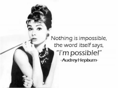 """Nothing is impossible, the word itself says, ""I'm possible!"""